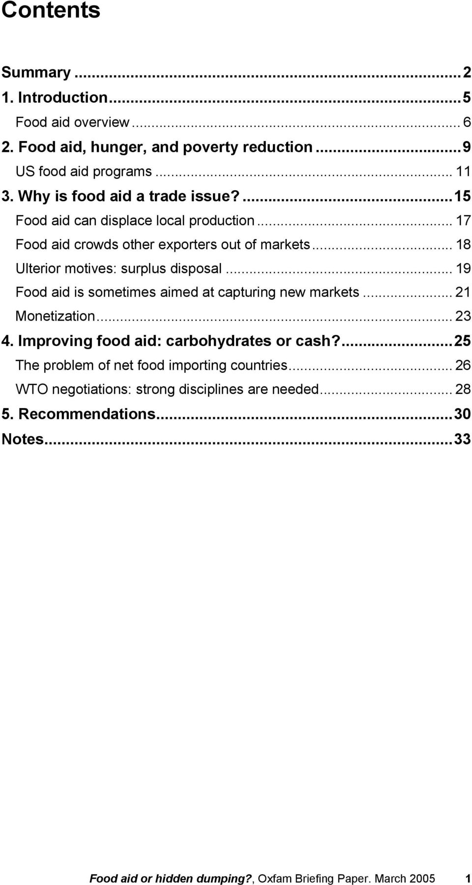 .. 18 Ulterior motives: surplus disposal... 19 Food aid is sometimes aimed at capturing new markets... 21 Monetization... 23 4.