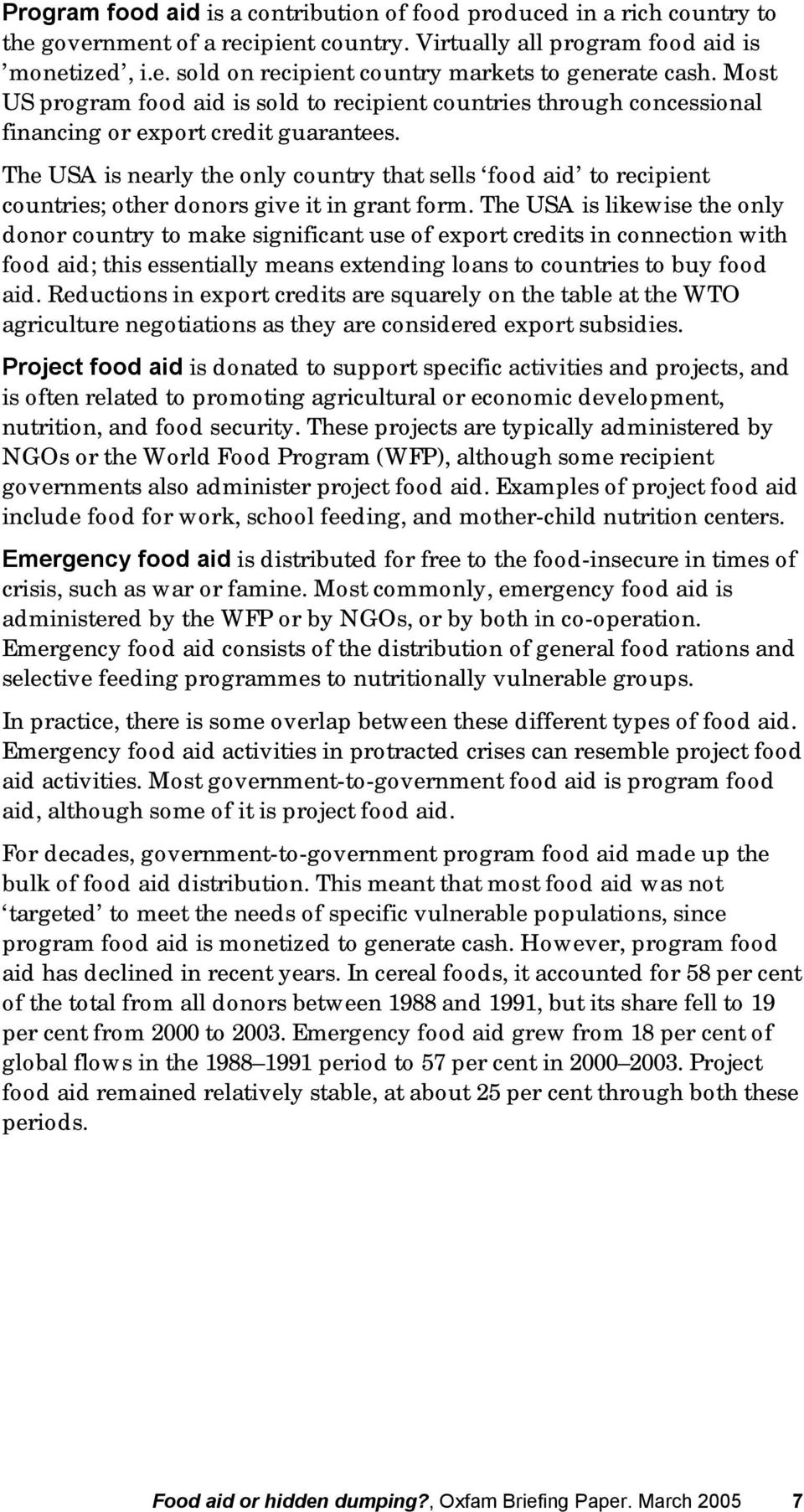 The USA is nearly the only country that sells food aid to recipient countries; other donors give it in grant form.