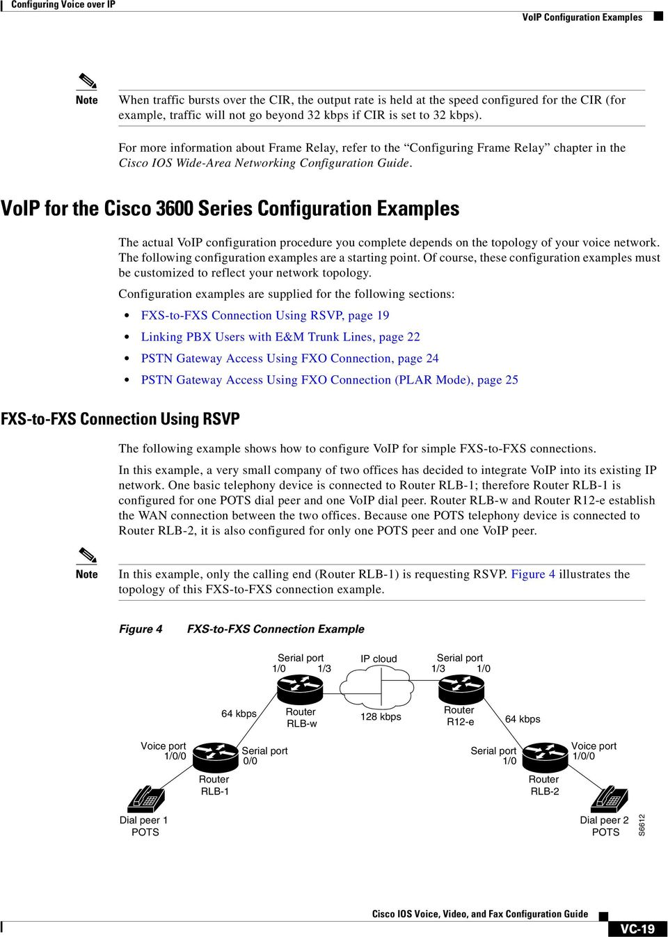 VoIP for the Cisco 3600 Series Configuration Examples The actual VoIP configuration procedure you complete depends on the topology of your voice network.