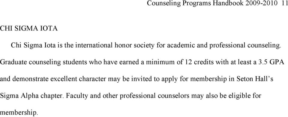 Graduate counseling students who have earned a minimum of 12 credits with at least a 3.