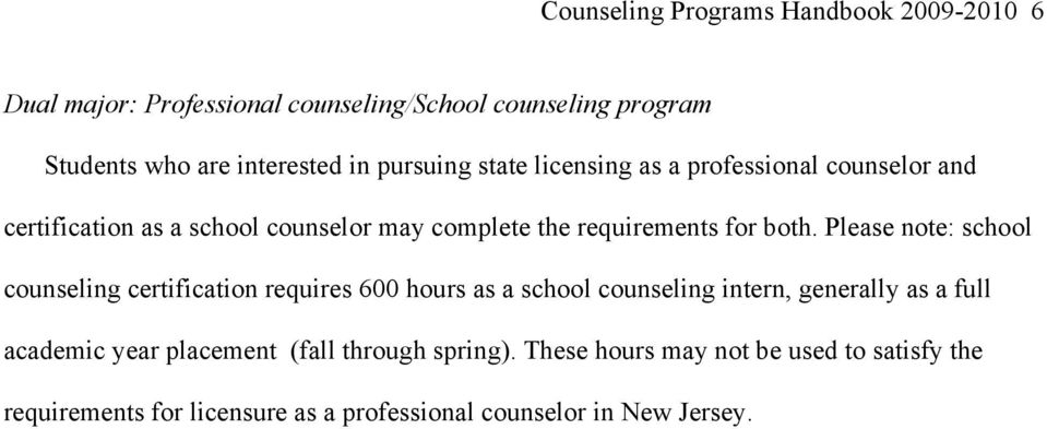 Please note: school counseling certification requires 600 hours as a school counseling intern, generally as a full academic year