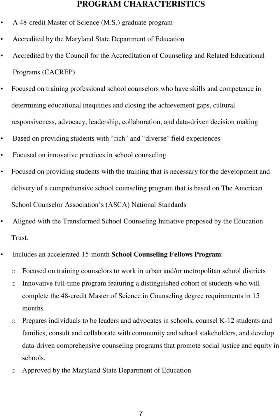 Educational Programs (CACREP) Focused on training professional school counselors who have skills and competence in determining educational inequities and closing the achievement gaps, cultural