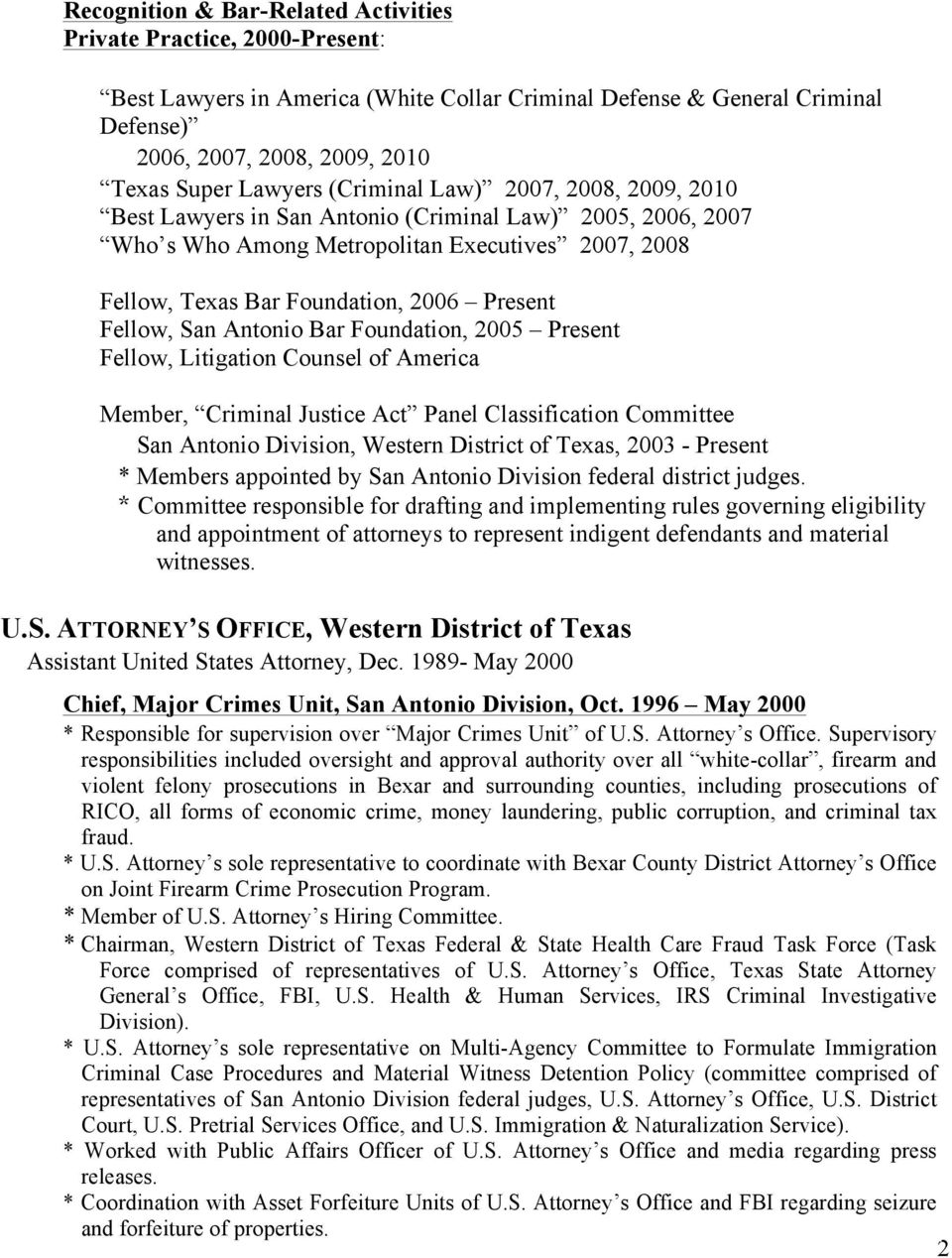 Fellow, San Antonio Bar Foundation, 2005 Present Fellow, Litigation Counsel of America Member, Criminal Justice Act Panel Classification Committee San Antonio Division, Western District of Texas,