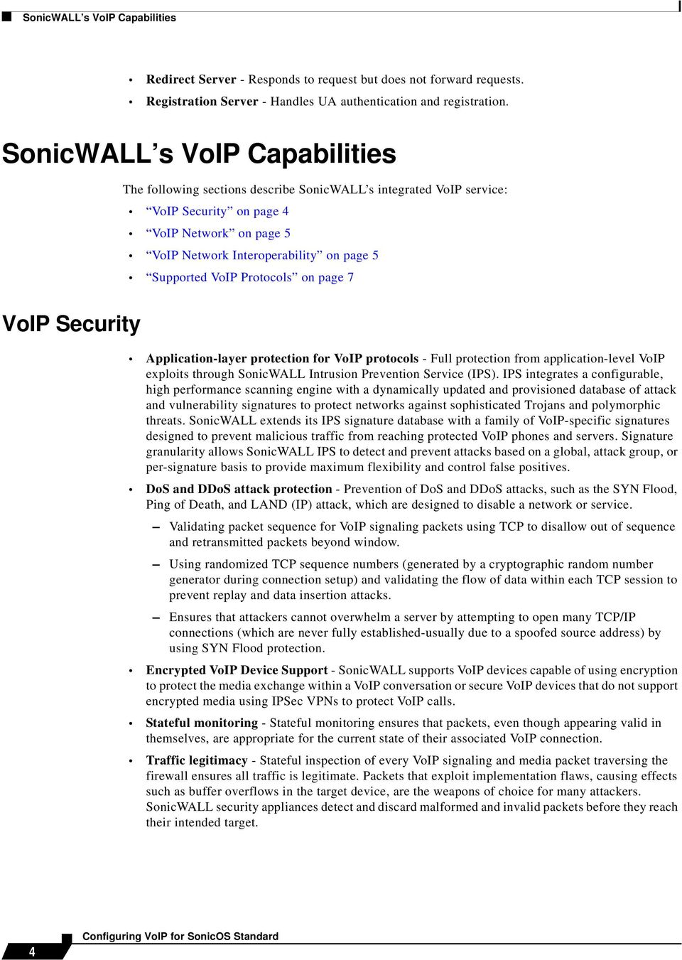 VoIP Protocols on page 7 VoIP Security Application-layer protection for VoIP protocols - Full protection from application-level VoIP exploits through SonicWALL Intrusion Prevention Service (IPS).