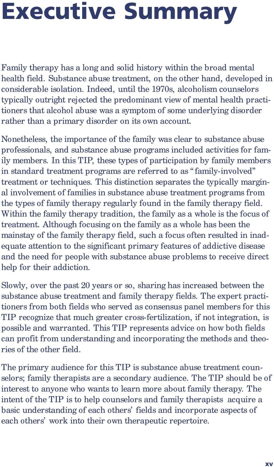 a primary disorder on its own account. Nonetheless, the importance of the family was clear to substance abuse professionals, and substance abuse programs included activities for family members.