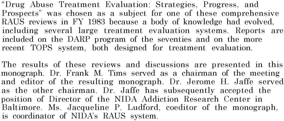 The results of these reviews and discussions are presented in this monograph. Dr. Frank M. Tims served as a chairman of the meeting and editor of the resulting monograph. Dr. Jerome H.
