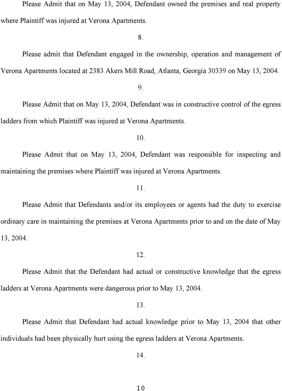 Please Admit that on May 13, 2004, Defendant was in constructive control of the egress ladders from which Plaintiff was injured at Verona Apartments. 10.