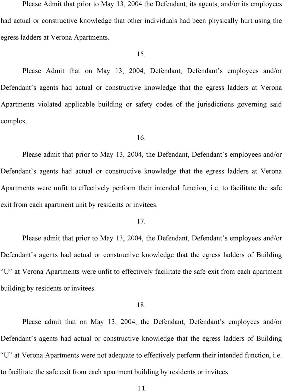 Please Admit that on May 13, 2004, Defendant, Defendant s employees and/or Defendant s agents had actual or constructive knowledge that the egress ladders at Verona Apartments violated applicable