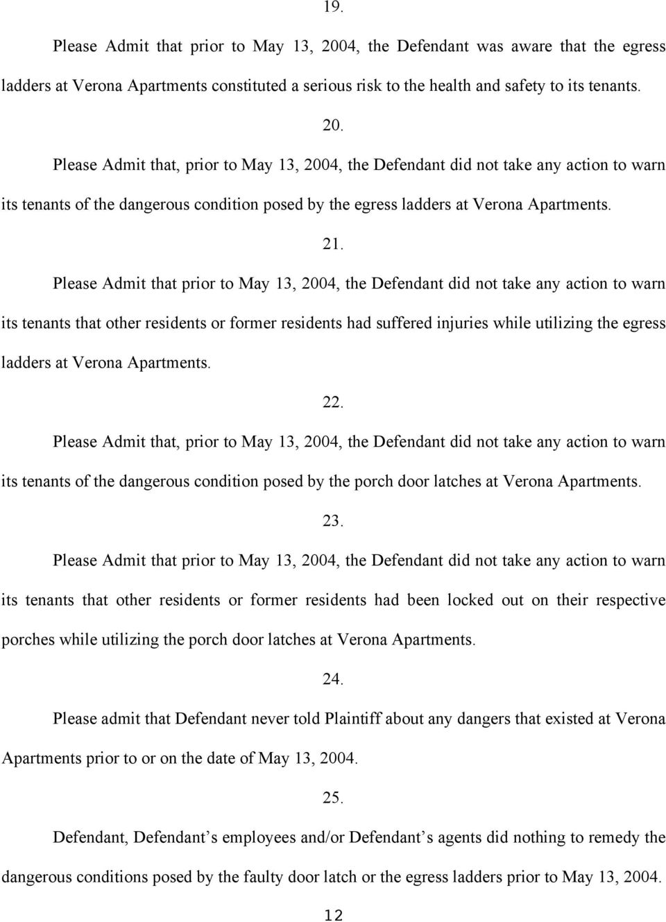 Please Admit that, prior to May 13, 2004, the Defendant did not take any action to warn its tenants of the dangerous condition posed by the egress ladders at Verona Apartments. 21.