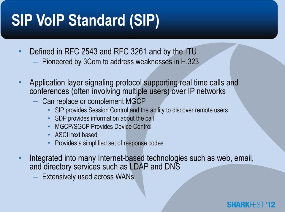 complement MGCP SIP provides Session Control and the ability to discover remote users SDP provides information about the call MGCP/SGCP Provides Device