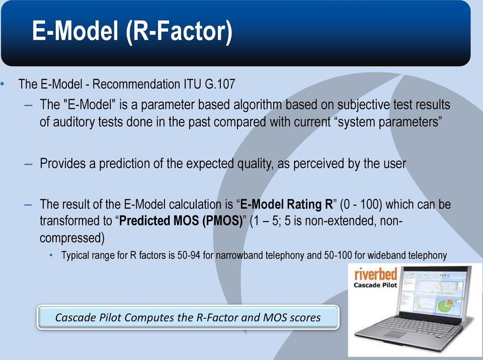 parameters Provides a prediction of the expected quality, as perceived by the user The result of the E-Model calculation is E-Model Rating R