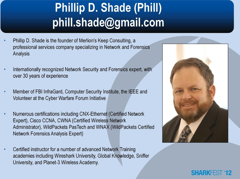 with over 30 years of experience Member of FBI InfraGard, Computer Security Institute, the IEEE and Volunteer at the Cyber Warfare Forum Initiative Numerous certifications including CNX-Ethernet