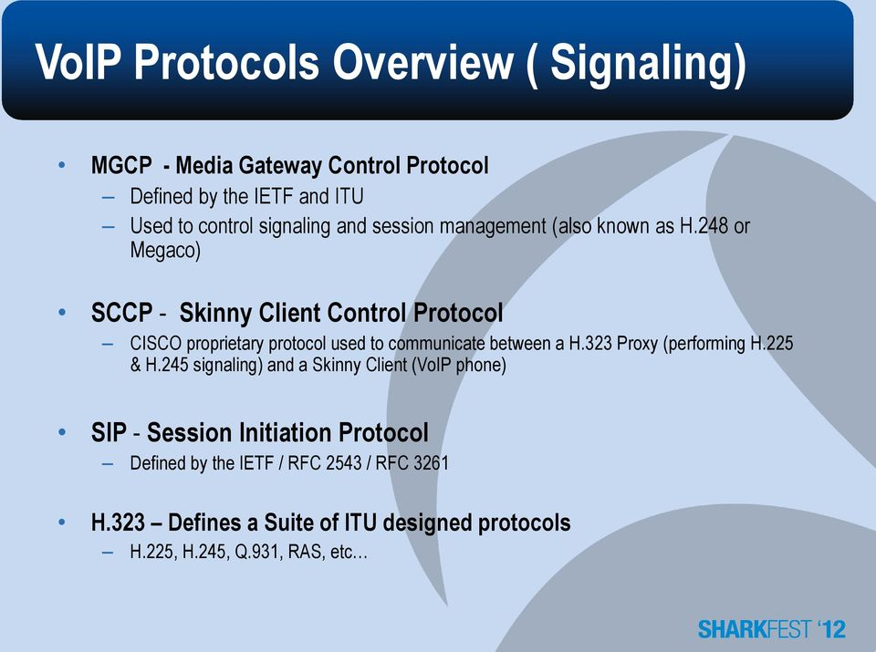 248 or Megaco) SCCP - Skinny Client Control Protocol CISCO proprietary protocol used to communicate between a H.