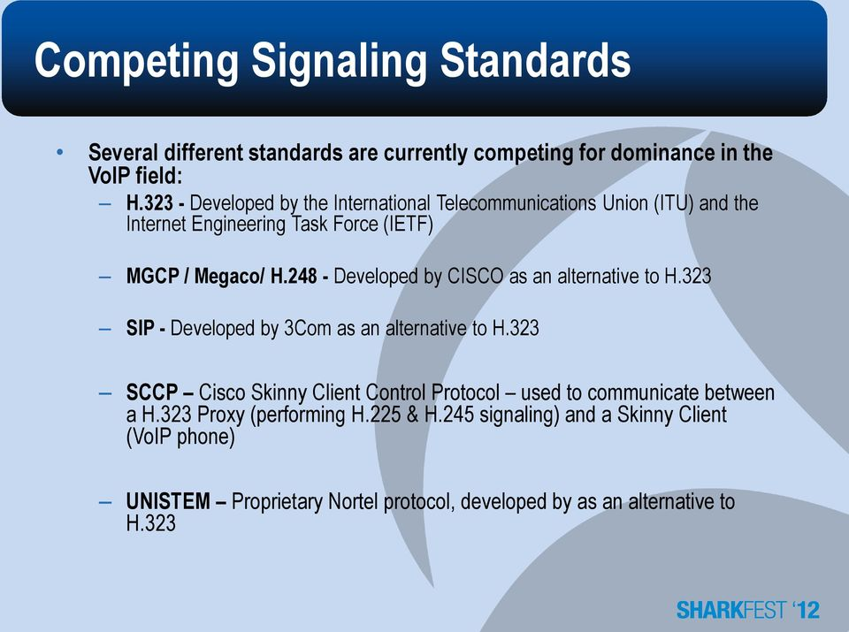 248 - Developed by CISCO as an alternative to H.323 SIP - Developed by 3Com as an alternative to H.