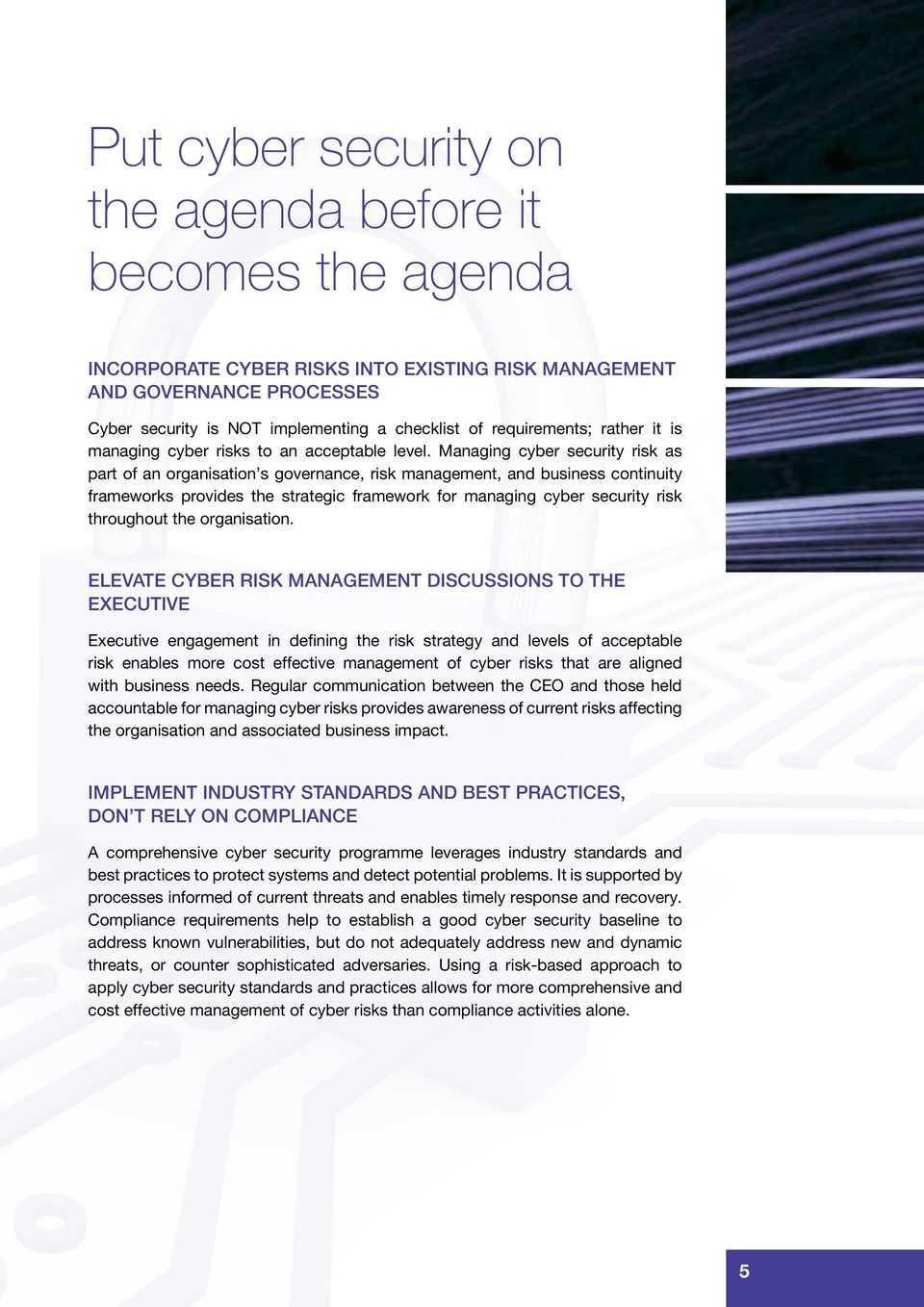 Managing cyber security risk as part of an organisation s governance, risk management, and business continuity frameworks provides the strategic framework for managing cyber security risk throughout