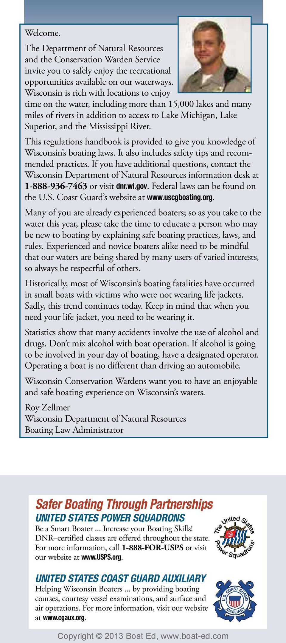 This regulations handbook is provided to give you knowledge of Wisconsin s boating laws. It also includes safety tips and recommended practices.