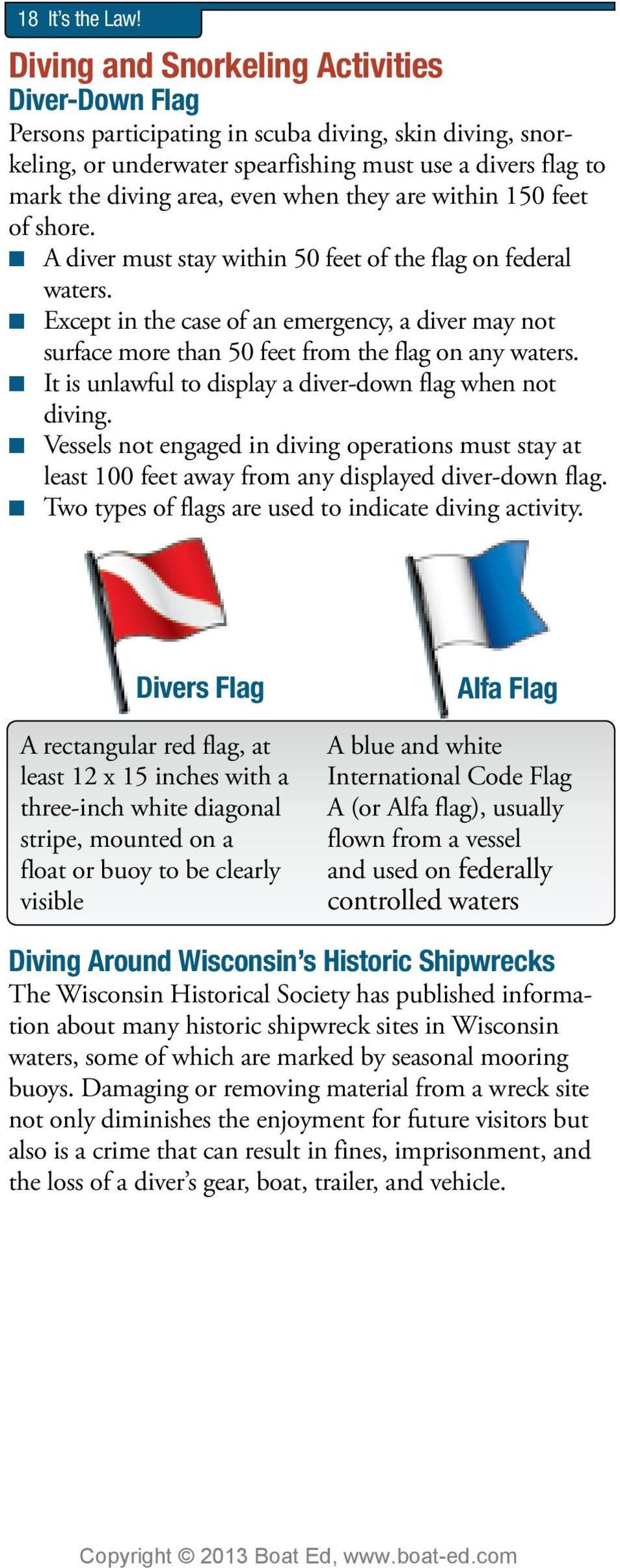 they are within 150 feet of shore. A diver must stay within 50 feet of the flag on federal waters.