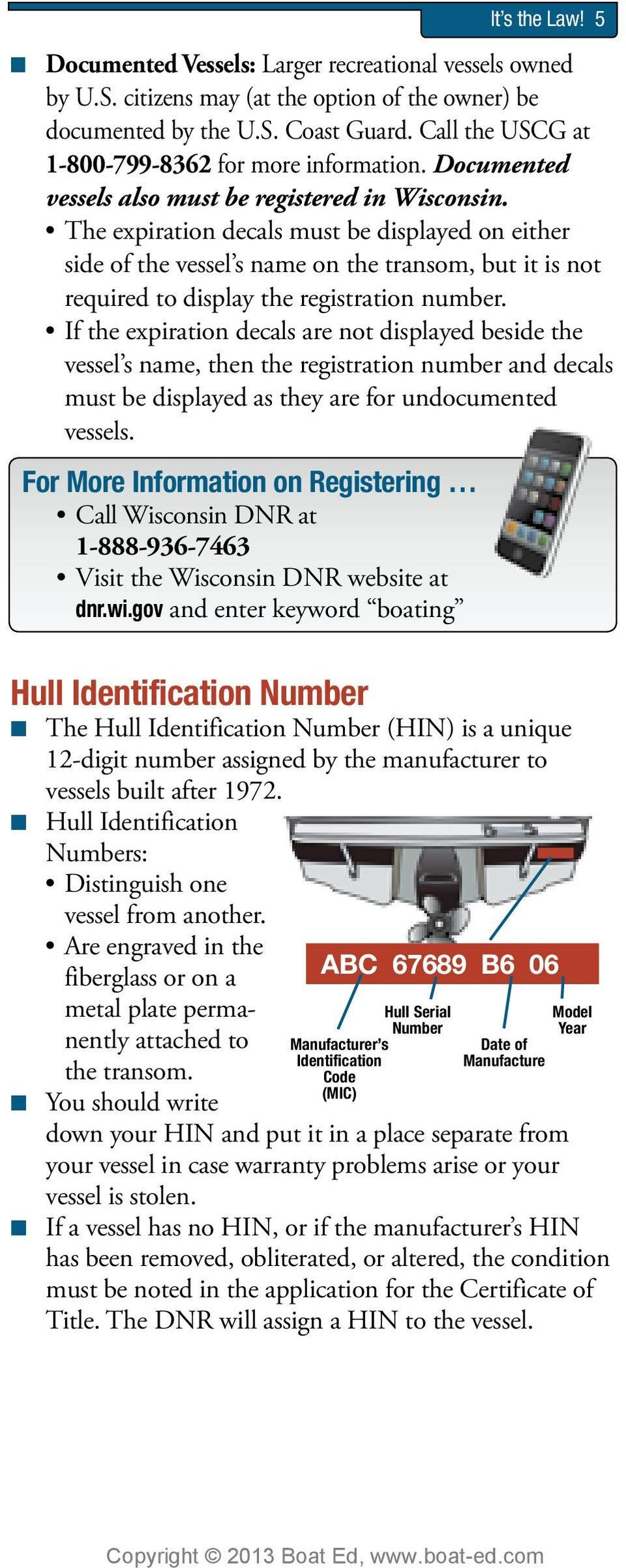 The expiration decals must be displayed on either side of the vessel s name on the transom, but it is not required to display the registration number.