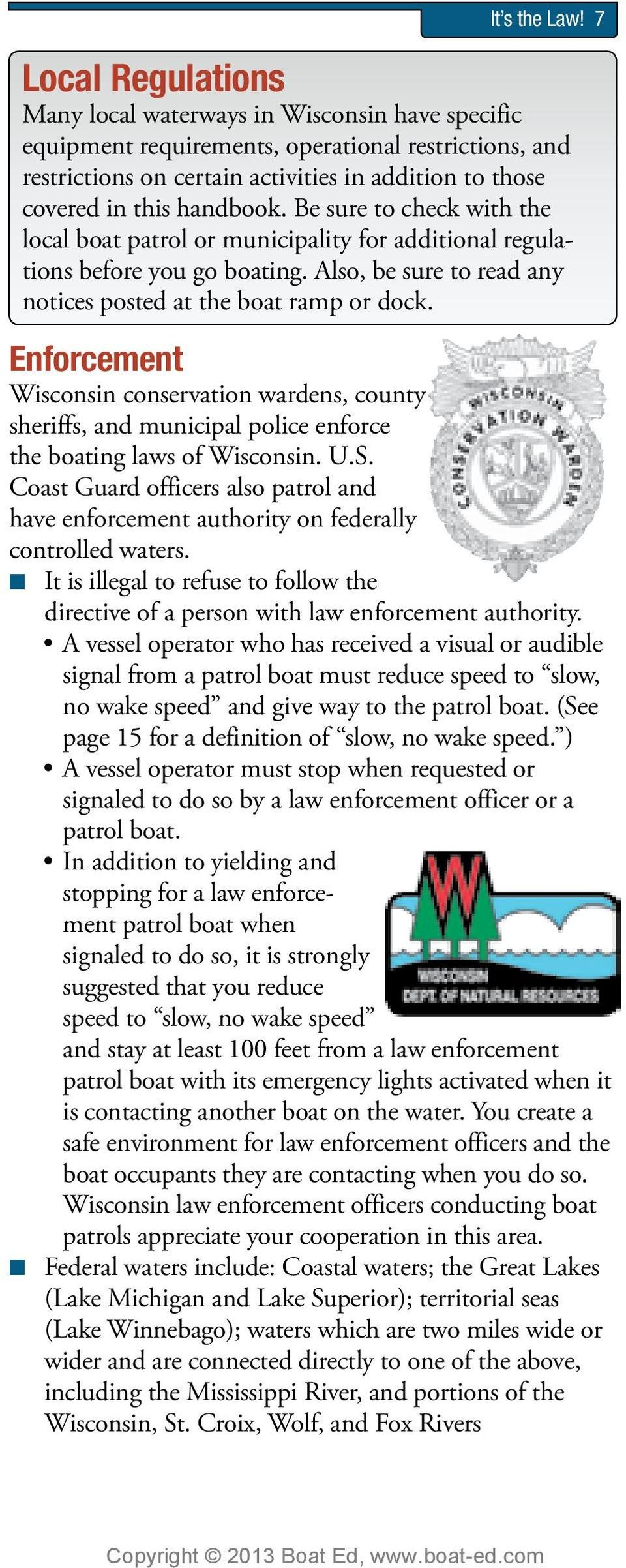 handbook. Be sure to check with the local boat patrol or municipality for additional regulations before you go boating. Also, be sure to read any notices posted at the boat ramp or dock.