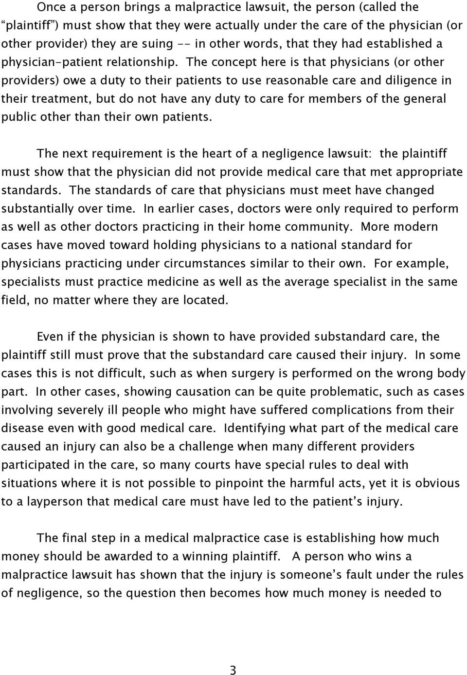 The concept here is that physicians (or other providers) owe a duty to their patients to use reasonable care and diligence in their treatment, but do not have any duty to care for members of the