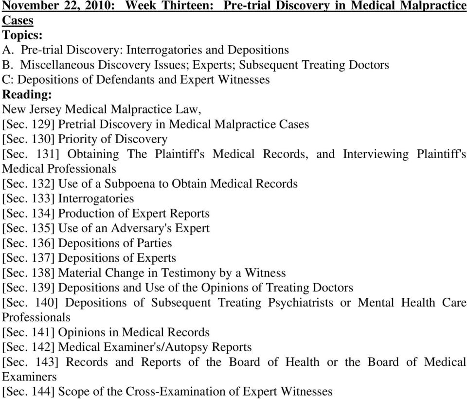 129] Pretrial Discovery in Medical Malpractice Cases [Sec. 130] Priority of Discovery [Sec. 131] Obtaining The Plaintiff's Medical Records, and Interviewing Plaintiff's Medical Professionals [Sec.