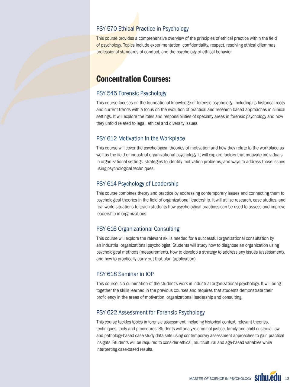 Concentration Courses: PSY 545 Forensic Psychology This course focuses on the foundational knowledge of forensic psychology, including its historical roots and current trends with a focus on the