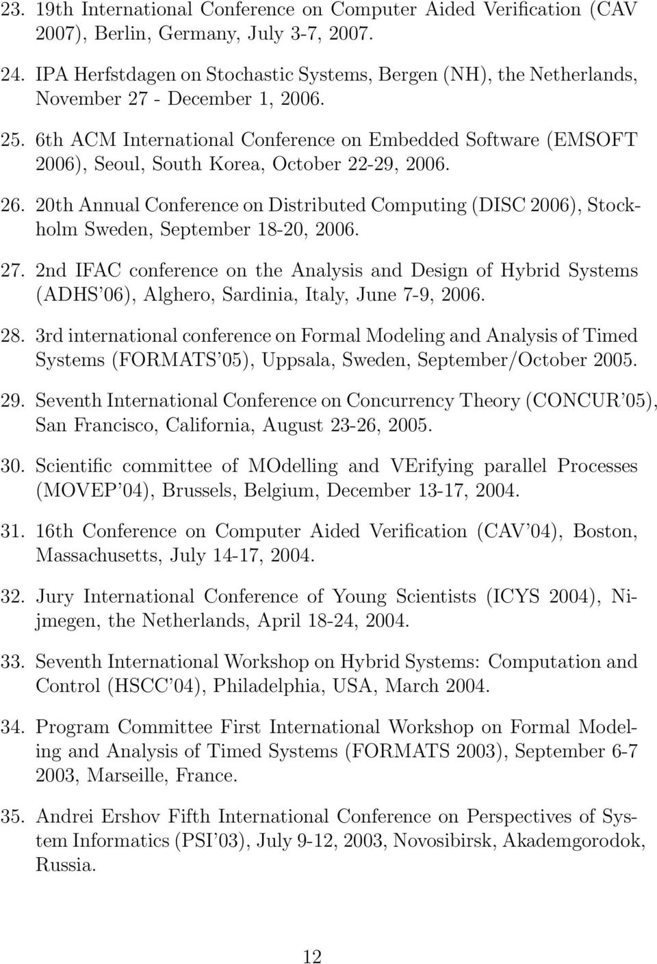 6th ACM International Conference on Embedded Software (EMSOFT 2006), Seoul, South Korea, October 22-29, 2006. 26.