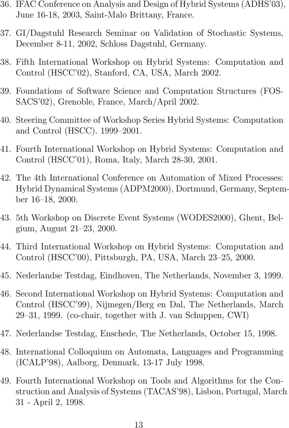 Fifth International Workshop on Hybrid Systems: Computation and Control (HSCC 02), Stanford, CA, USA, March 2002. 39.