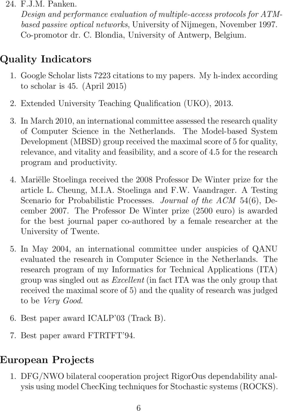 Extended University Teaching Qualification (UKO), 2013. 3. In March 2010, an international committee assessed the research quality of Computer Science in the Netherlands.