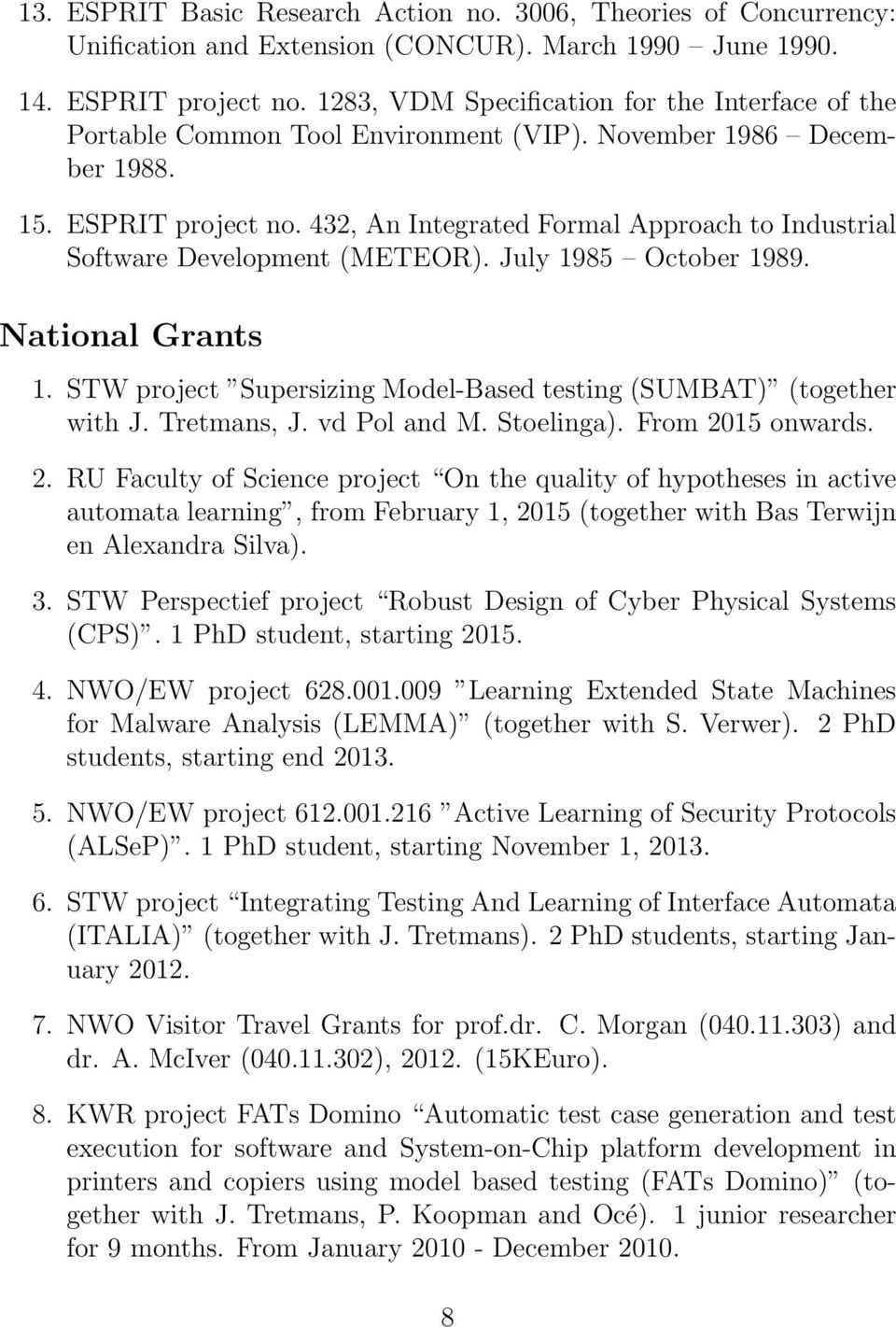 432, An Integrated Formal Approach to Industrial Software Development (METEOR). July 1985 October 1989. National Grants 1. STW project Supersizing Model-Based testing (SUMBAT) (together with J.