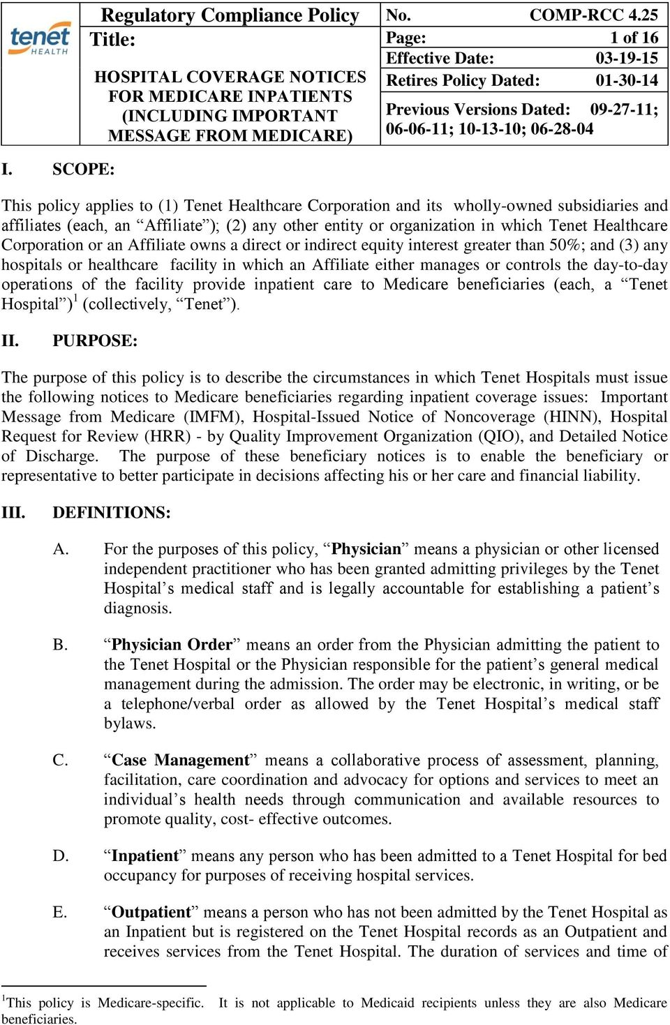 09-27-11; 06-06-11; 10-13-10; 06-28-04 This policy applies to (1) Tenet Healthcare Corporation and its wholly-owned subsidiaries and affiliates (each, an Affiliate ); (2) any other entity or