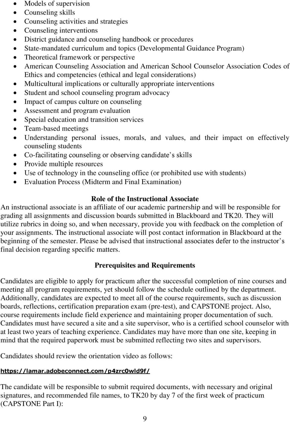 considerations) Multicultural implications or culturally appropriate interventions Student and school counseling program advocacy Impact of campus culture on counseling Assessment and program