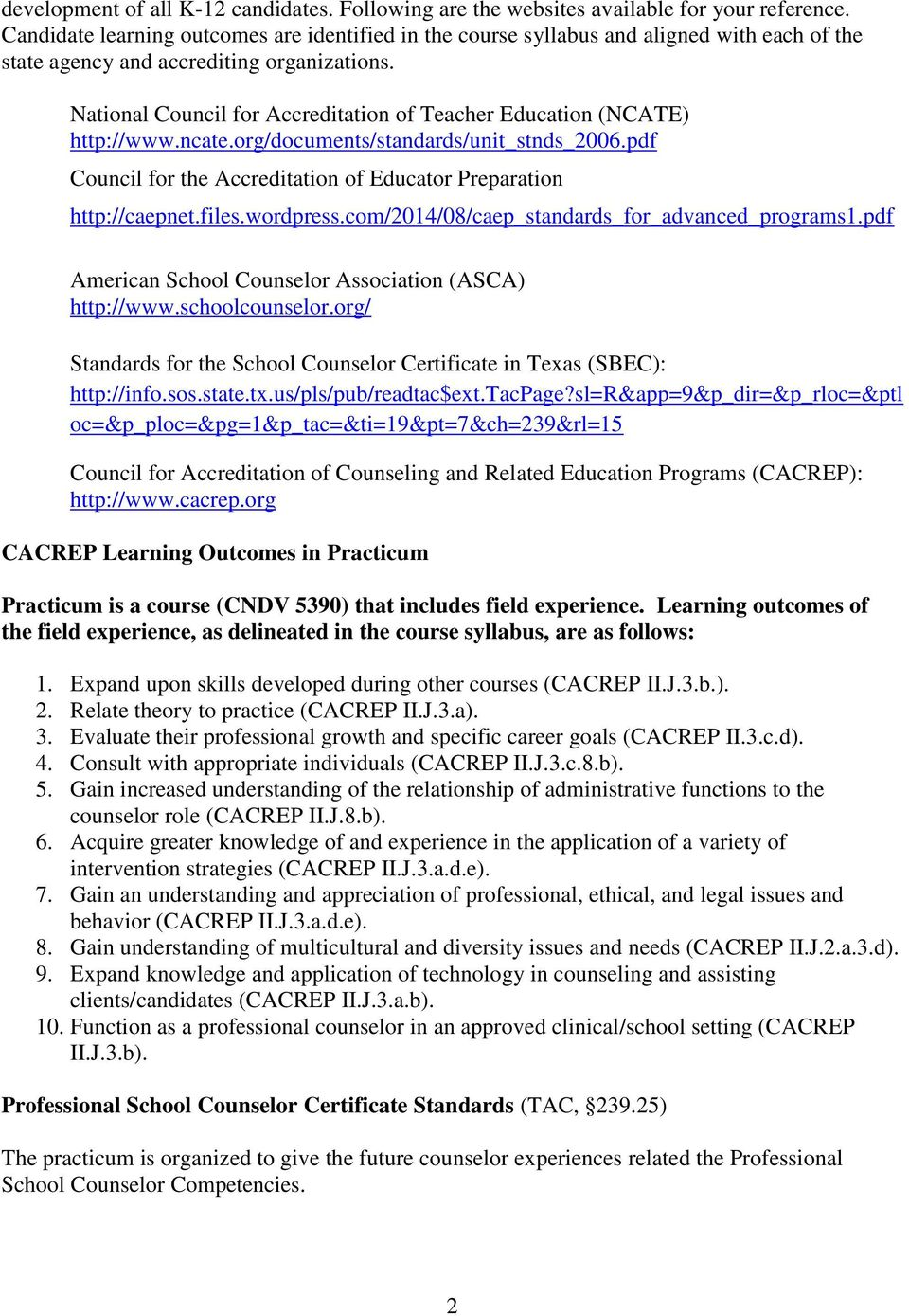 National Council for Accreditation of Teacher Education (NCATE) http://www.ncate.org/documents/standards/unit_stnds_2006.pdf Council for the Accreditation of Educator Preparation http://caepnet.files.