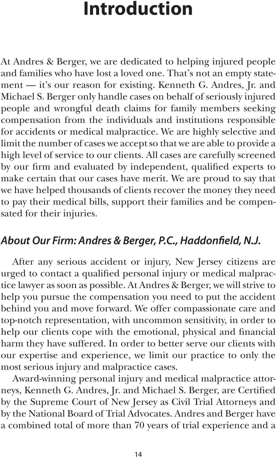 Berger only handle cases on behalf of seriously injured people and wrongful death claims for family members seeking compensation from the individuals and institutions responsible for accidents or