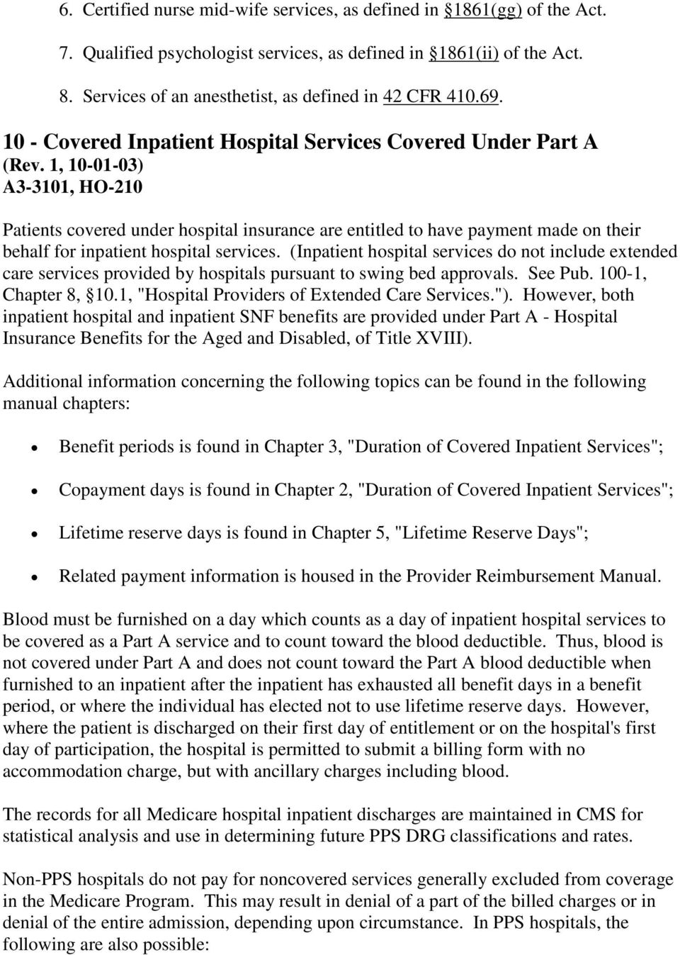services. (Inpatient hospital services do not include extended care services provided by hospitals pursuant to swing bed approvals. See Pub. 100-1, Chapter 8, 10.