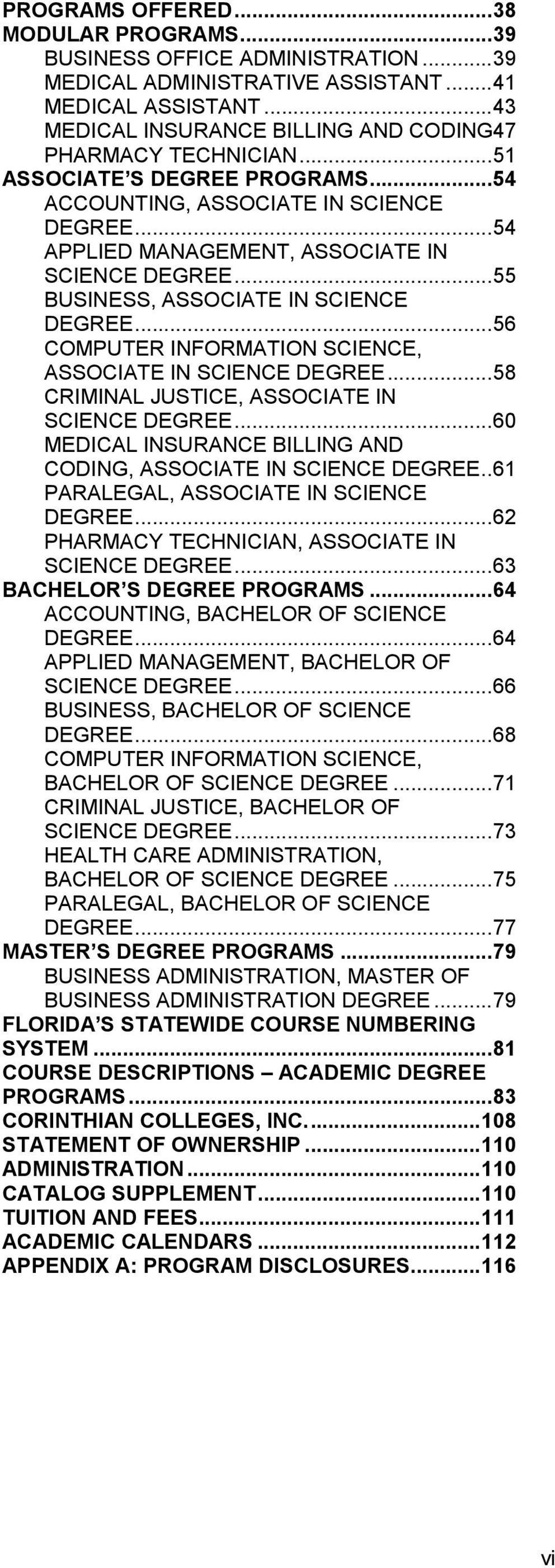 .. 55 BUSINESS, ASSOCIATE IN SCIENCE DEGREE... 56 COMPUTER INFORMATION SCIENCE, ASSOCIATE IN SCIENCE DEGREE... 58 CRIMINAL JUSTICE, ASSOCIATE IN SCIENCE DEGREE.
