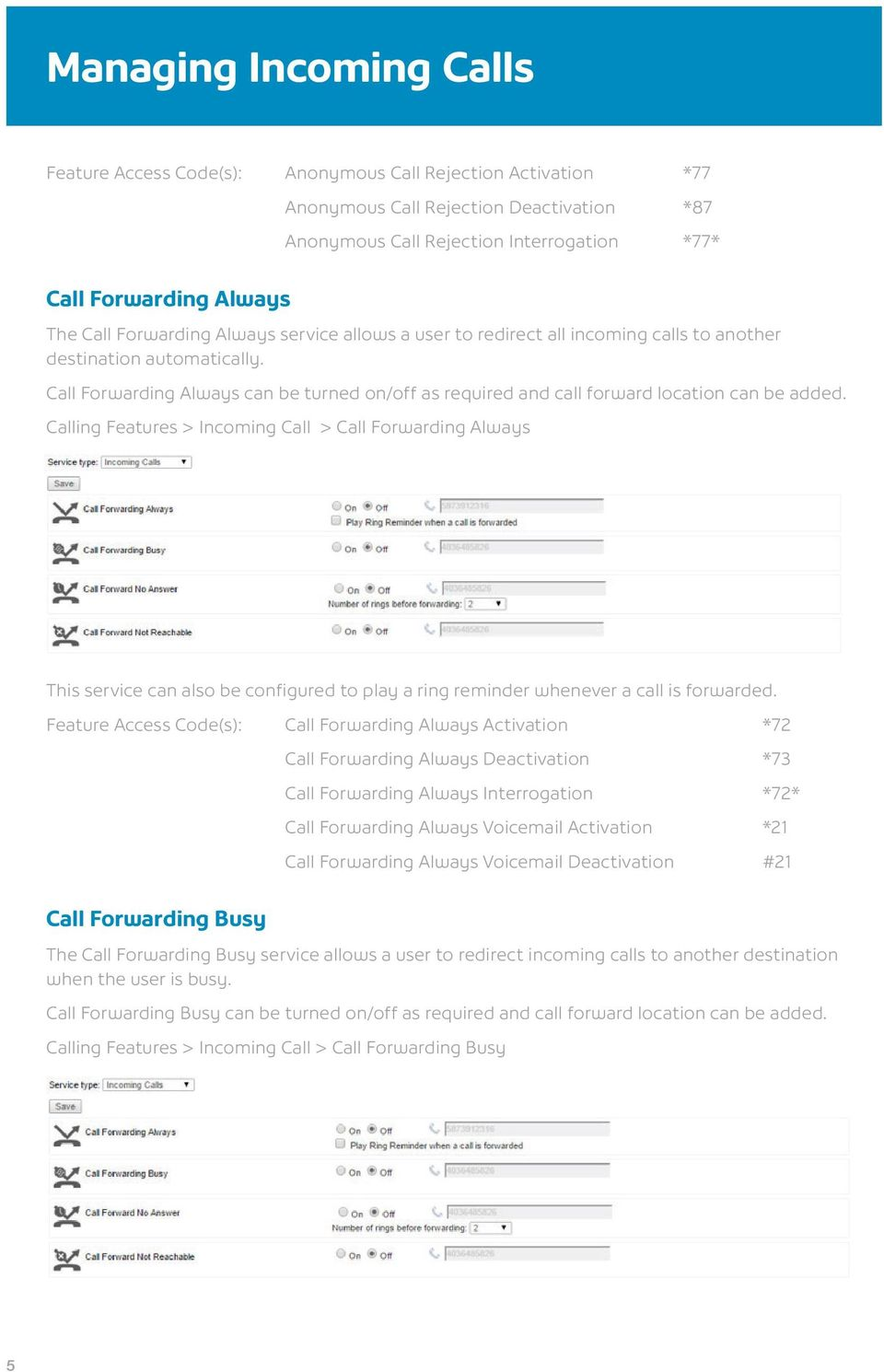 Call Forwarding Always can be turned on/off as required and call forward location can be added.