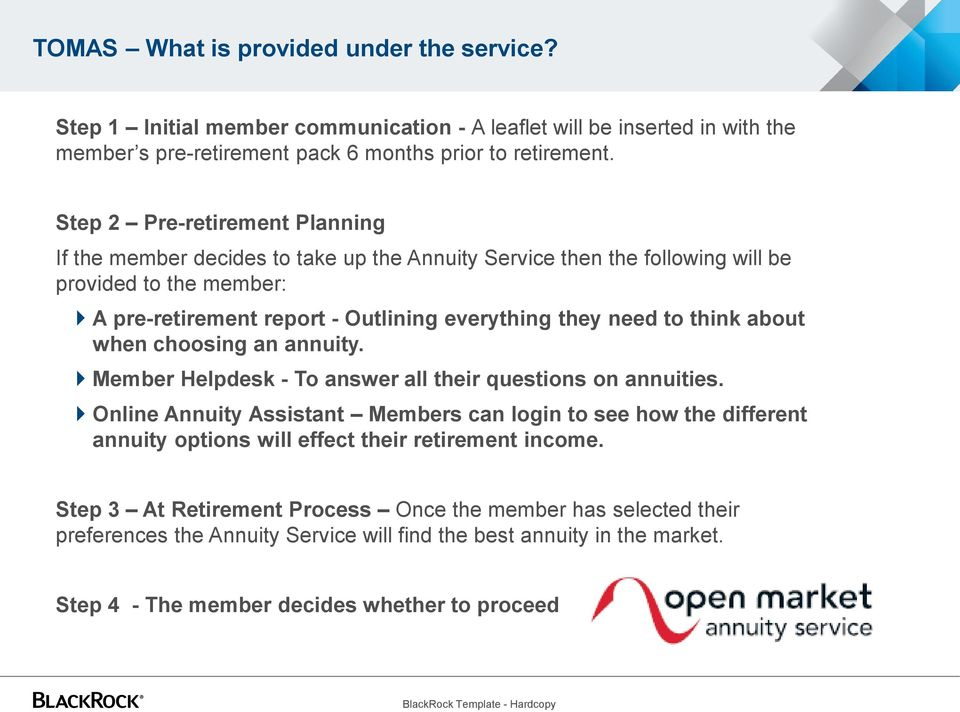 think about when choosing an annuity. Member Helpdesk - To answer all their questions on annuities.