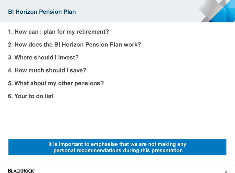 How much should I save? 5. What about my other pensions? 6.