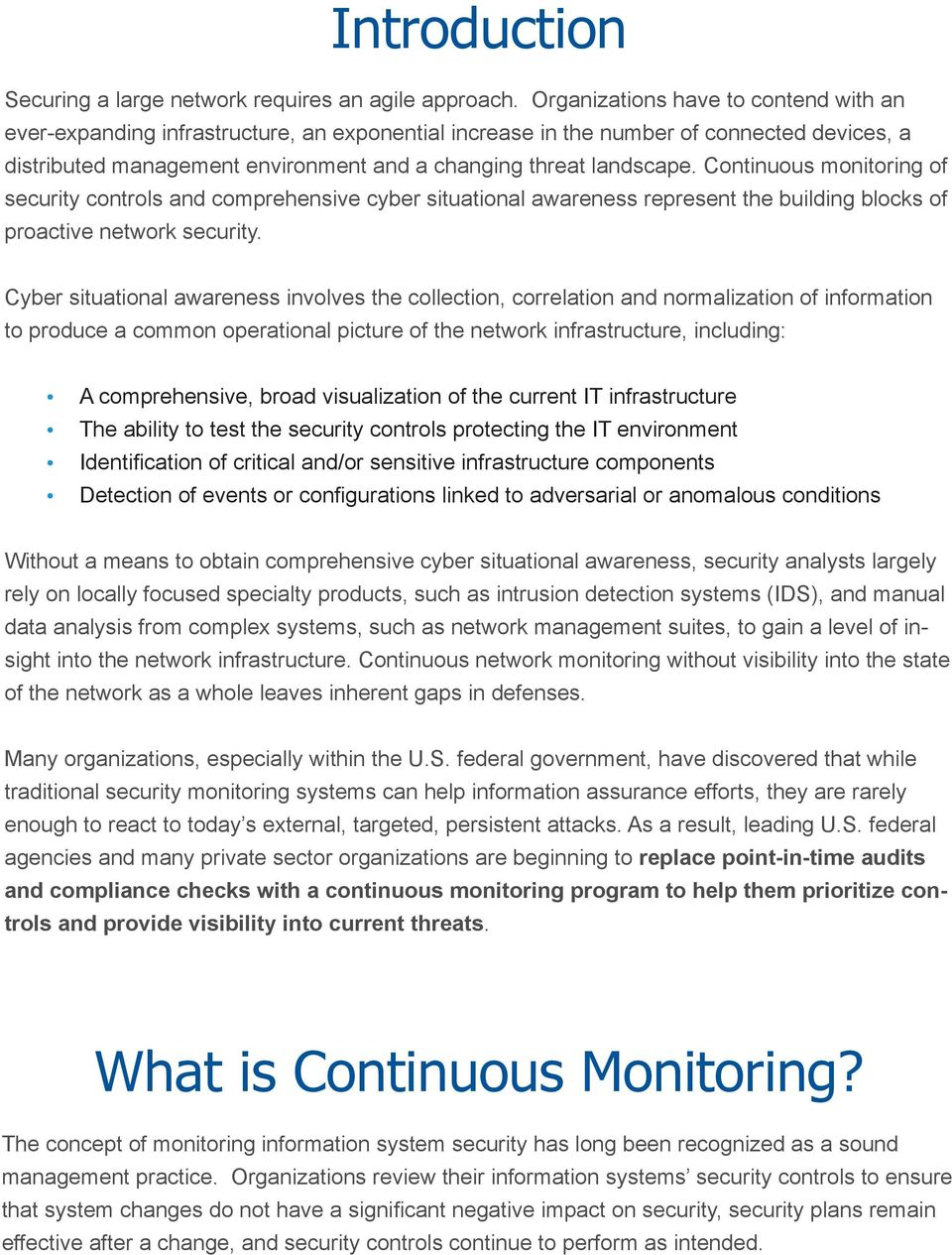 Continuous monitoring of security controls and comprehensive cy ber situational awareness represent the building blocks of proactive network security.