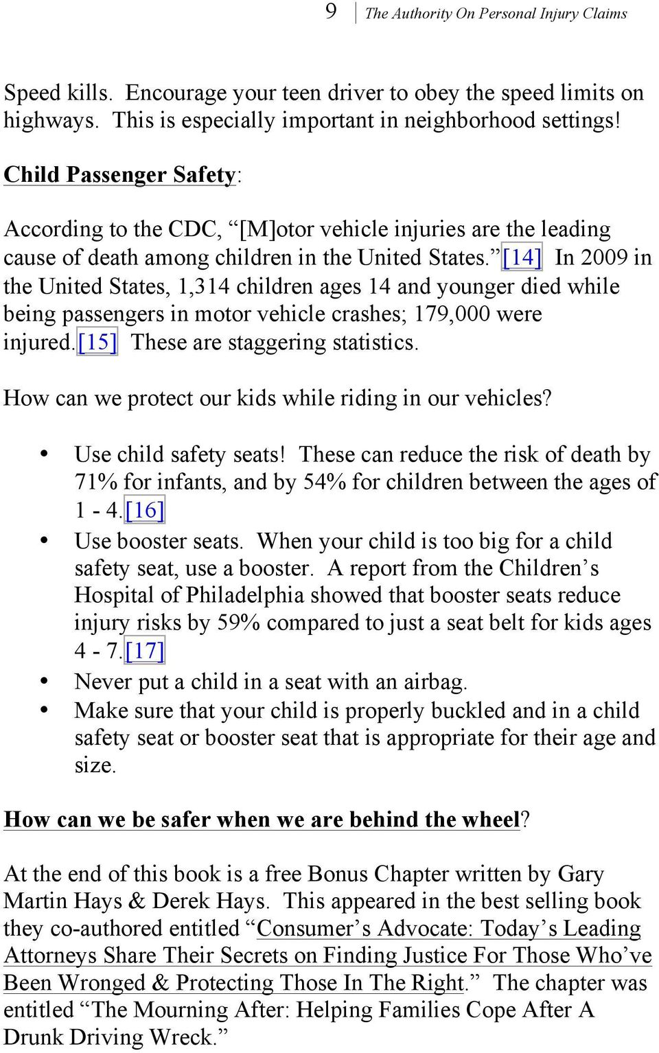[14] In 2009 in the United States, 1,314 children ages 14 and younger died while being passengers in motor vehicle crashes; 179,000 were injured.[15] These are staggering statistics.