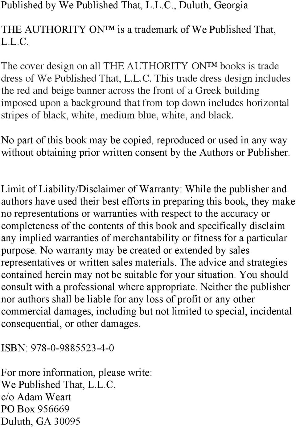 blue, white, and black. No part of this book may be copied, reproduced or used in any way without obtaining prior written consent by the Authors or Publisher.