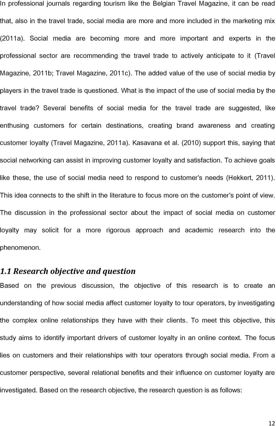2011c). The added value of the use of social media by players in the travel trade is questioned. What is the impact of the use of social media by the travel trade?
