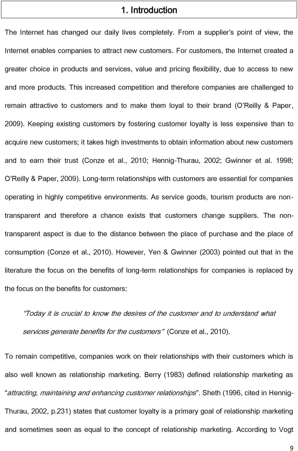 This increased competition and therefore companies are challenged to remain attractive to customers and to make them loyal to their brand (O Reilly & Paper, 2009).