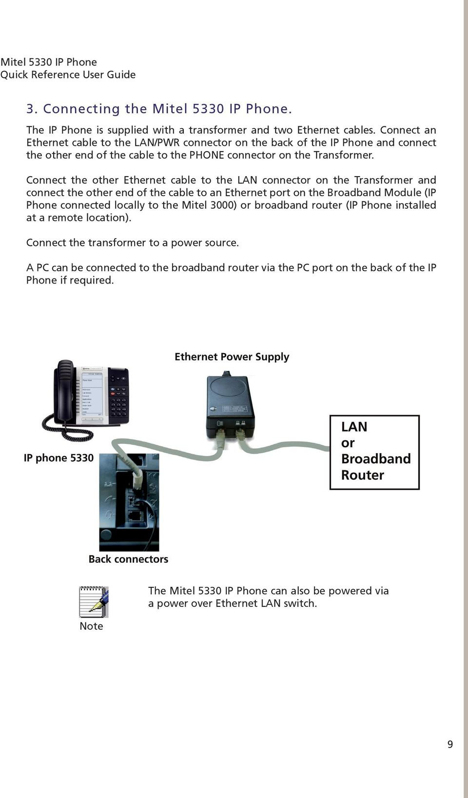 Connect the other Ethernet cable to the LAN connector on the Transformer and connect the other end of the cable to an Ethernet port on the Broadband Module (IP Phone connected locally to the