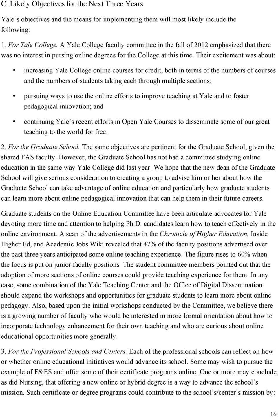 Their excitement was about: increasing Yale College online courses for credit, both in terms of the numbers of courses and the numbers of students taking each through multiple sections; pursuing ways