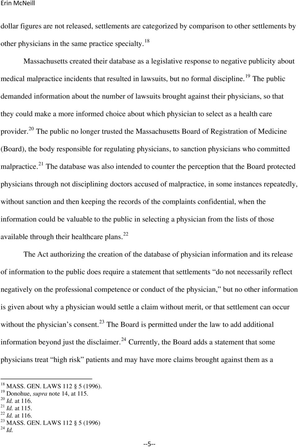 19 The public demanded information about the number of lawsuits brought against their physicians, so that they could make a more informed choice about which physician to select as a health care