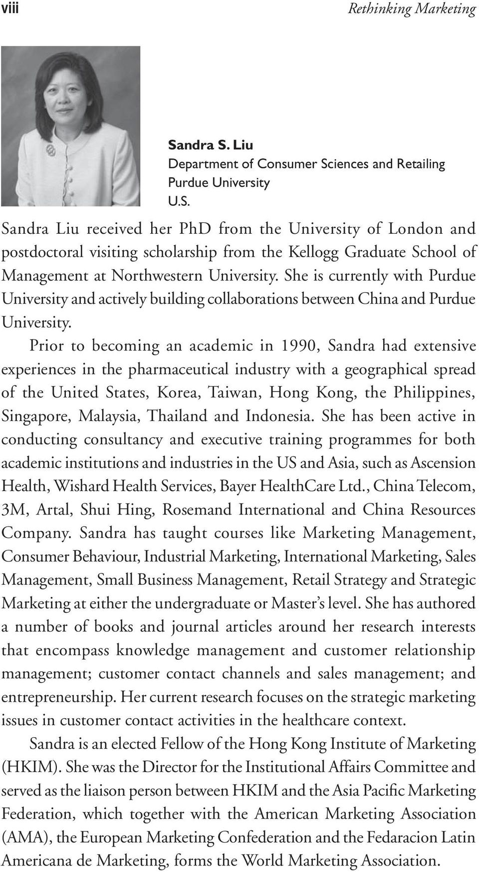Prior to becoming an academic in 1990, Sandra had extensive experiences in the pharmaceutical industry with a geographical spread of the United States, Korea, Taiwan, Hong Kong, the Philippines,