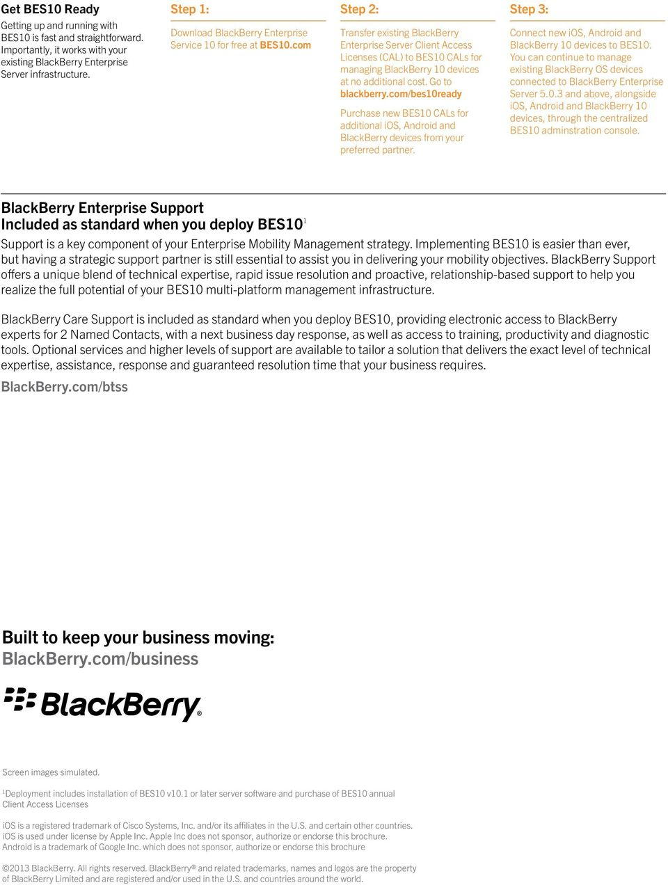 com Step 2: Transfer existing BlackBerry Enterprise Server Client Access Licenses (CAL) to BES10 CALs for managing BlackBerry 10 devices at no additional cost. Go to blackberry.