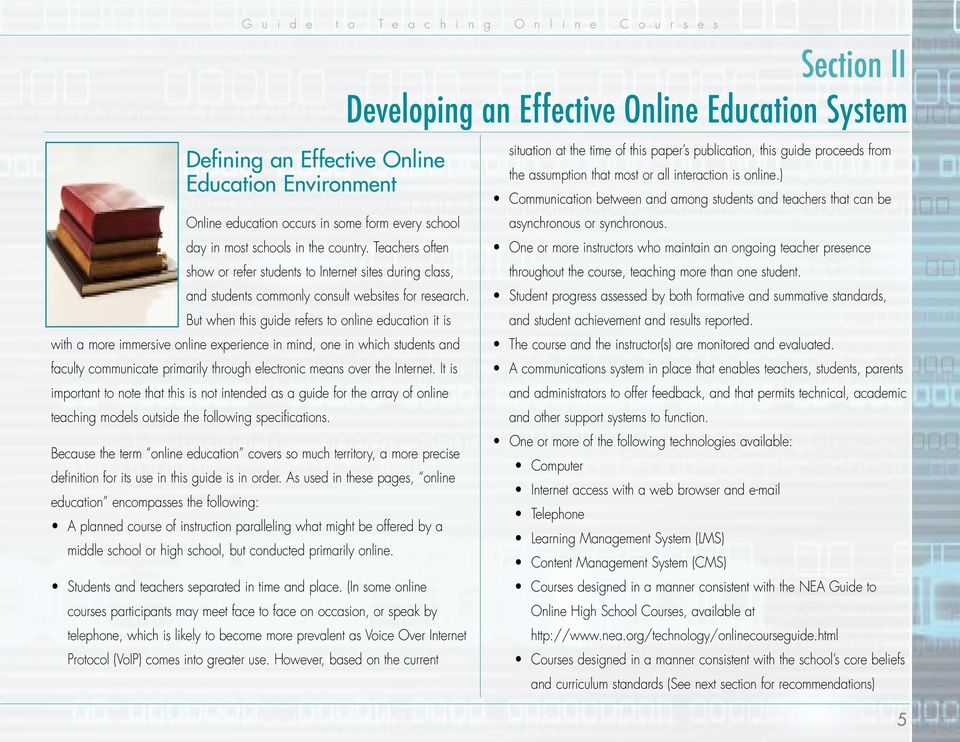 But when this guide refers to online education it is with a more immersive online experience in mind, one in which students and faculty communicate primarily through electronic means over the